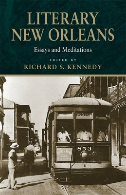 Literary New Orleans: Essays and Meditations - Kennedy, Richard S (Editor)