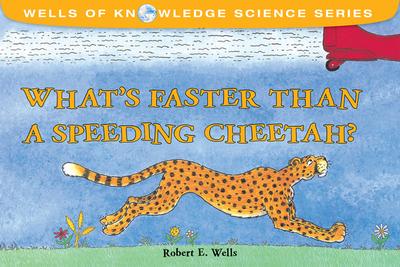 What's Faster Than a Speeding Cheetah? - Wellst, Robert E