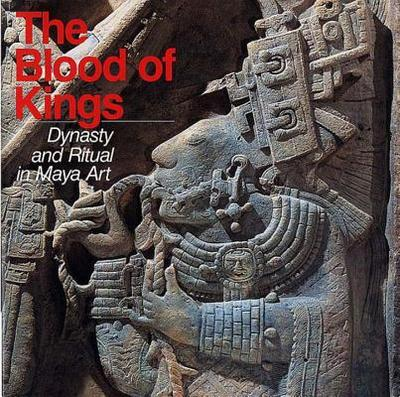 The Blood of Kings: Dynasty and Ritual in Maya Art - Schele, Linda, and Miller, Mary Ellen, Dr., and Kerr, Justin (Photographer)
