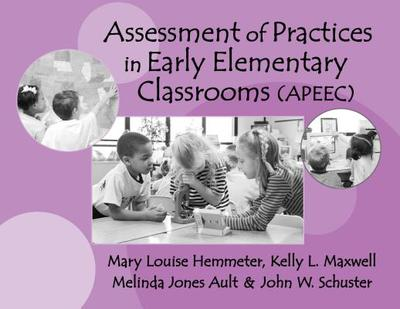 Assessment of Practices in Early Elementary Classrooms (APEEC) - Hemmeter, Mary Louise, PH.D., and Maxwell, Kelly L, and Ault, Melinda Jones