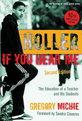 Holler If You Hear Me: The Education of a Teacher and His Students - Michie, Gregory, and Rodriguez, Luis J (Foreword by), and Cisneros, Sandra (Foreword by)