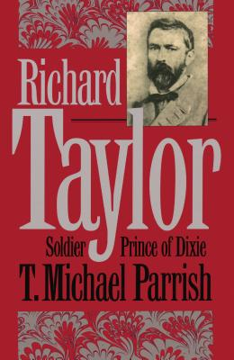 Richard Taylor: Soldier Prince of Dixie - Parrish, T Michael