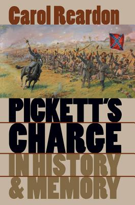 Pickett's Charge in History and Memory - Reardon, Carol