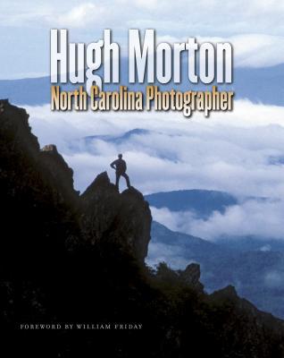 Hugh Morton: North Carolina Photographer - Morton, Hugh, and Friday, William (Foreword by)