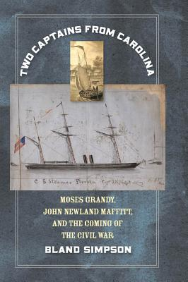 Two Captains from Carolina: Moses Grandy, John Newland Maffitt, and the Coming of the Civil War - Simpson, Bland