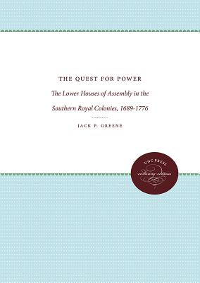The Quest for Power: The Lower Houses of Assembly in the Southern Royal Colonies, 1689-1776 - Greene, Jack P, Professor