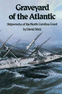 Graveyard of the Atlantic: Shipwrecks of the North Carolina Coast - Stick, David
