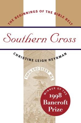 Southern Cross: The Beginnings of the Bible Belt - Heyrman, Christine Leigh