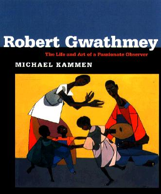Robert Gwathmey: The Life and Art of a Passionate Observer - Kammen, Michael G