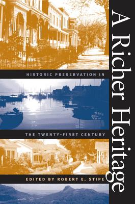 A Richer Heritage: Historic Preservation in the Twenty-First Century - Stipe, Robert E (Editor)