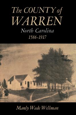 The County of Warren, North Carolina, 1586-1917 - Wellman, Manly Wade