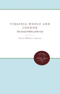 Virginia Woolf and London: The Sexual Politics of the City - Squier, Susan Merrill