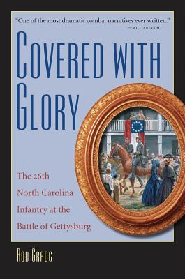 Covered with Glory: The 26th North Carolina Infantry at Gettysburg - Gragg, Rod