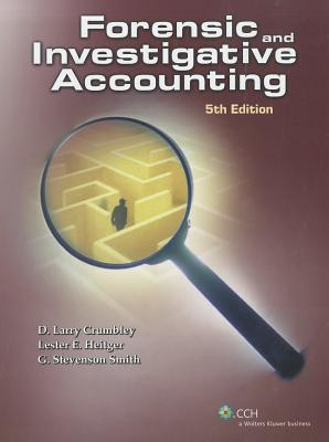 Forensic and Investigative Accounting (5th Edition) - Crumbley, D Larry, CPA, Cr.FA, and Heitger, Lester E, and Smith, G Stevenson