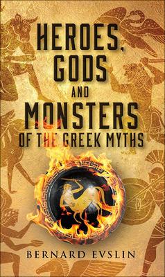 Heroes, Gods and Monsters of the Greek Myths - Evslin, Bernard