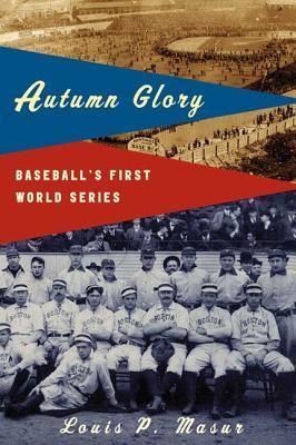 Autumn Glory: Baseball's First World Series - Masur, Louis P