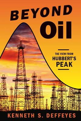 Beyond Oil: The View from Hubbert's Peak - Deffeyes, Kenneth S