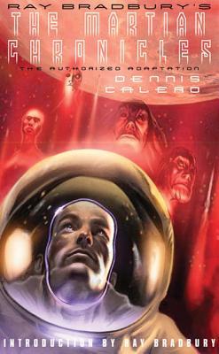 Ray Bradbury's the Martian Chronicles: The Authorized Adaptation - Calero, Dennis, and Bradbury, Ray (Introduction by)