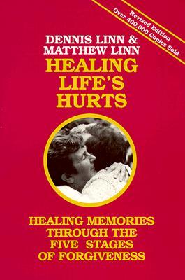 Healing Life's Hurts: Healing Memories Through Five Stages of Forgiveness - Linn, Dennis, and Linn, Sheila, and Linn, Matthew