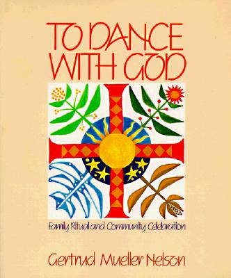 To Dance with God: Family Ritual and Community Celebration - Nelson, Gerturd Mueller, and Nelson, Gertrud Mueller