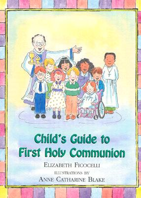 Child's Guide to First Holy Communion - Ficocelli, Elizabeth