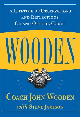 Wooden: A Lifetime of Observations and Reflections on and Off the Court - Wooden, John, and Jamison, Steve (Preface by)