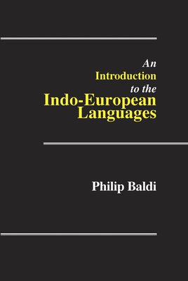 An Introduction to the Indo-European Languages - Baldi, Philip, Professor, Ph.D.