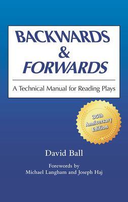 Backwards & Forwards: A Technical Manual for Reading Plays - Ball, David, and Langham, Michael (Foreword by)