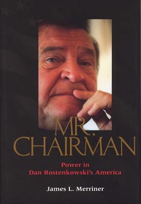 Mr. Chairman: Power in Dan Rostenkowski's America - Merriner, James L, Ma