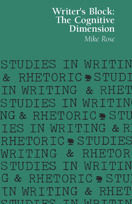 Writer's Block: The Cognitive Dimension - Rose, Mike, Professor, and Sternglass, Marilyn S (Foreword by)