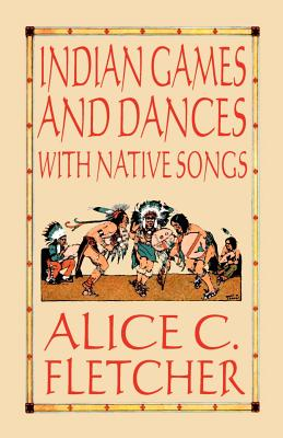 Indian Games and Dances with Native Songs - Fletcher, Alice C