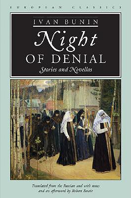 Night of Denial: Stories and Novellas - Bunin, Ivan, and Bowie, Robert (Translated by)