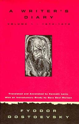 Writer's Diary Volume 1: 1873-1876 - Dostoevsky, Fyodor Mikhailovich, and Lantz, Kenneth (Translated by), and Morson, Gary Saul (Introduction by)