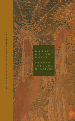 Marion Mahony Griffin: Drawing the Form of Nature - Wood, Debora (Editor), and Robertson, David Alan (Foreword by)