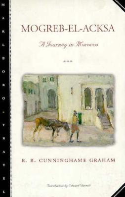 Mogreb-El-Acksa: A Journey in Morocco - Graham, B Cunningham, and Cunningham, B, and Graham, R