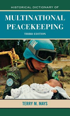 Historical Dictionary of Multinational Peacekeeping - Mays, Terry M