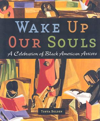 Wake Up Our Souls: A Celebration of Black American Artists - Bolden, Tonya