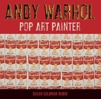 Andy Warhol: Pop Art Painter - Rubin, Susan Goldman