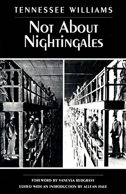 Not about Nightingales - Williams, Tennessee, and Hale, Allean (Introduction by), and Redgrave, Vanessa (Foreword by)