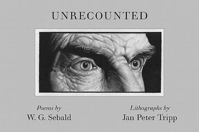 Unrecounted - Sebald, W G, and Enzensberger, Hans Magnus, and Hamburger, Michael (Translated by), and Kohler, Andrea
