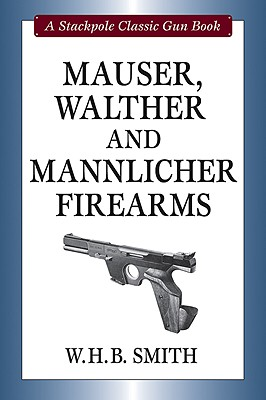 Mauser, Walther, and Mannlicher Firearms - Smith, W H B, and Amber, John T (Introduction by)
