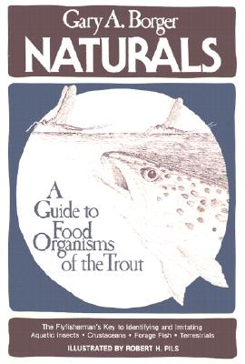 Naturals: A Guide to Food Organisms of the Trout - Borger, Gary A