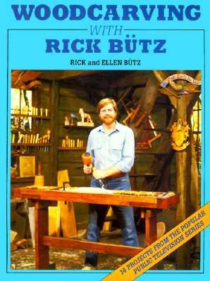 Woodcarving with Rick Butz - Butz, Rick, and Butz, Ellen, and Butz, Richard