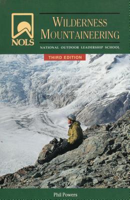 NOLS Wilderness Mountaineering - Powers, Phil