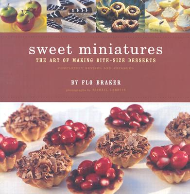 Sweet Miniatures: The Art of Making Bite-Size Desserts Completely Revised and Expanded - Braker, Flo, and Chronicle Books, and Lamotte, Michael (Photographer)