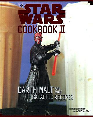 The Star Wars Cookbook II: Darth Malt and More Galactic Recipes - Frankeny, Frankie, and Chronicle Books, and Martin, Wesley