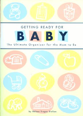 Getting Ready for Baby: The Ultimate Organizer for the Mom-To-Be - Stelian, Helene Tragos, and Chronicle Books