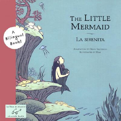 Little Mermaid =: La Sirenita - Izquierdo, Oriol, and Lzquierdo, Oriol (Adapted by), and Max (Illustrator)