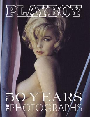 Playboy: 50 Years: The Photographs - Petersen, James R, and Peterson, Jim (Text by), and Chronicle Books