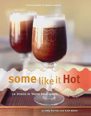 Some Like It Hot: 50 Drinks to Warm Your Spirits - Burrows, Holly, and Walter, Katie, and Caruso, Maren (Photographer)
